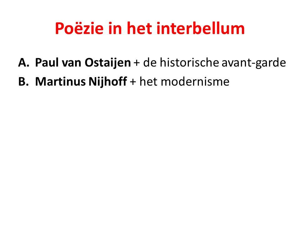 Poëzie in het interbellum A.Paul van Ostaijen + de historische avant-garde B.Martinus Nijhoff + het modernisme