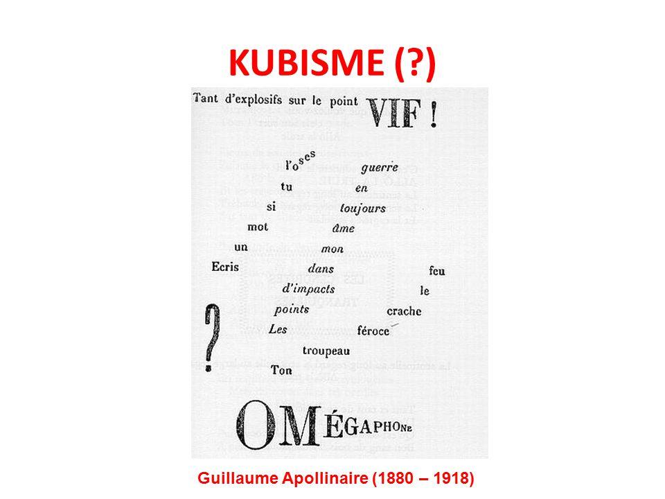 KUBISME (?) Guillaume Apollinaire (1880 – 1918)