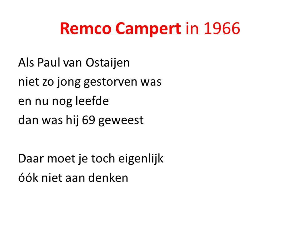 Remco Campert in 1966 Als Paul van Ostaijen niet zo jong gestorven was en nu nog leefde dan was hij 69 geweest Daar moet je toch eigenlijk óók niet aa