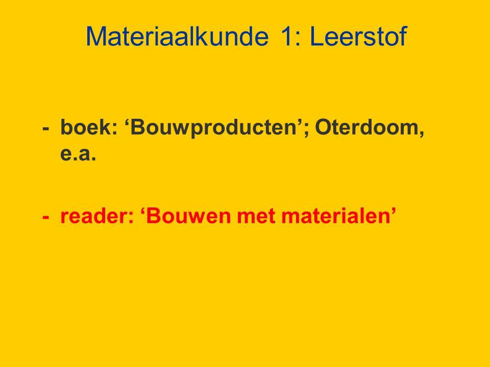 Materiaalkunde 1: Leerstof - boek: 'Bouwproducten'; Oterdoom, e.a.