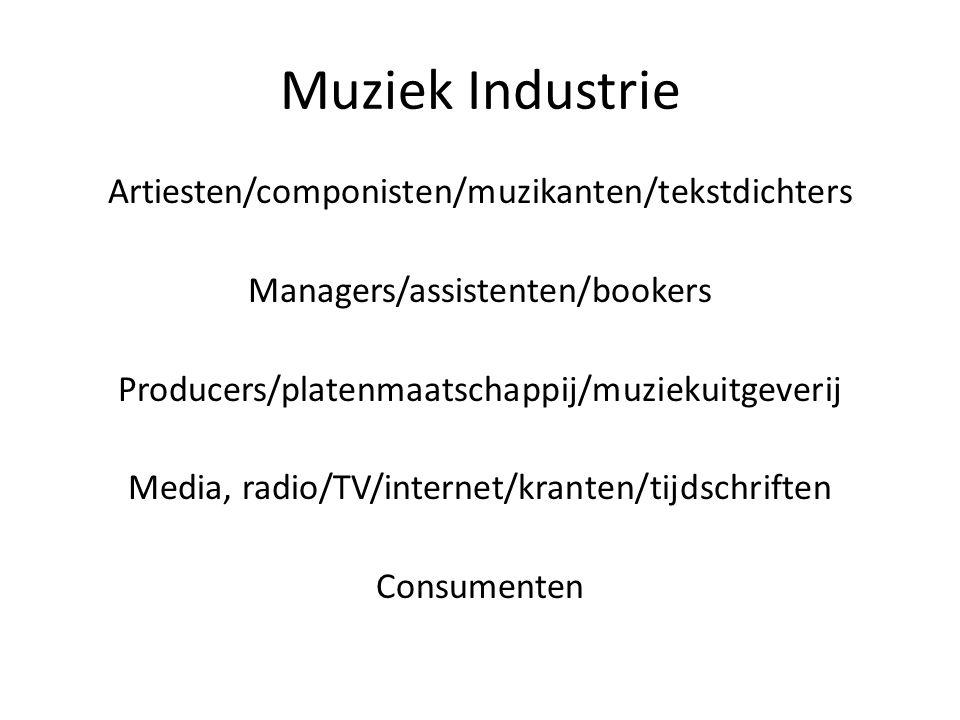 Muziek Industrie Artiesten/componisten/muzikanten/tekstdichters Managers/assistenten/bookers Producers/platenmaatschappij/muziekuitgeverij Media, radi