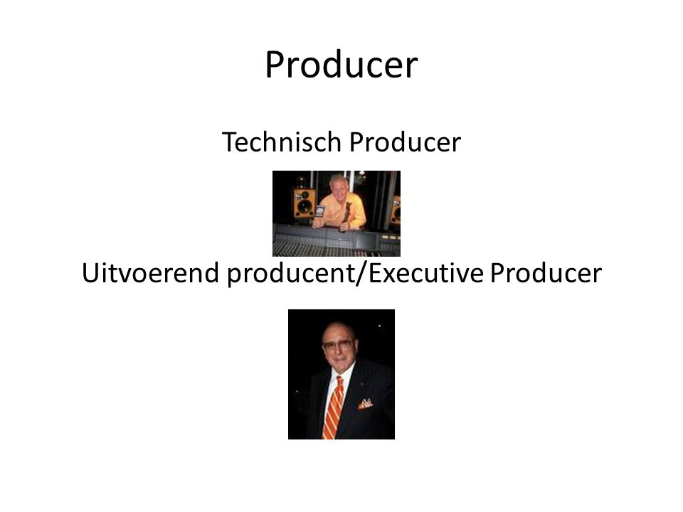 Producer Technisch Producer Uitvoerend producent/Executive Producer