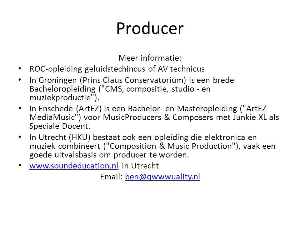Producer Meer informatie: ROC-opleiding geluidstechincus of AV technicus In Groningen (Prins Claus Conservatorium) is een brede Bacheloropleiding (