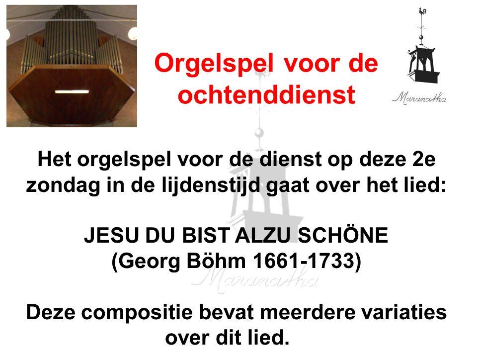 Het orgelspel voor de dienst op deze 2e zondag in de lijdenstijd gaat over het lied: JESU DU BIST ALZU SCHÖNE (Georg Böhm 1661-1733) Deze compositie bevat meerdere variaties over dit lied.