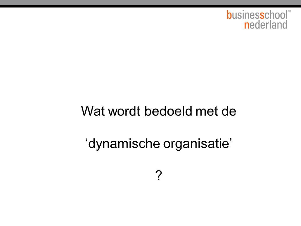 Wat wordt bedoeld met de 'dynamische organisatie' ?