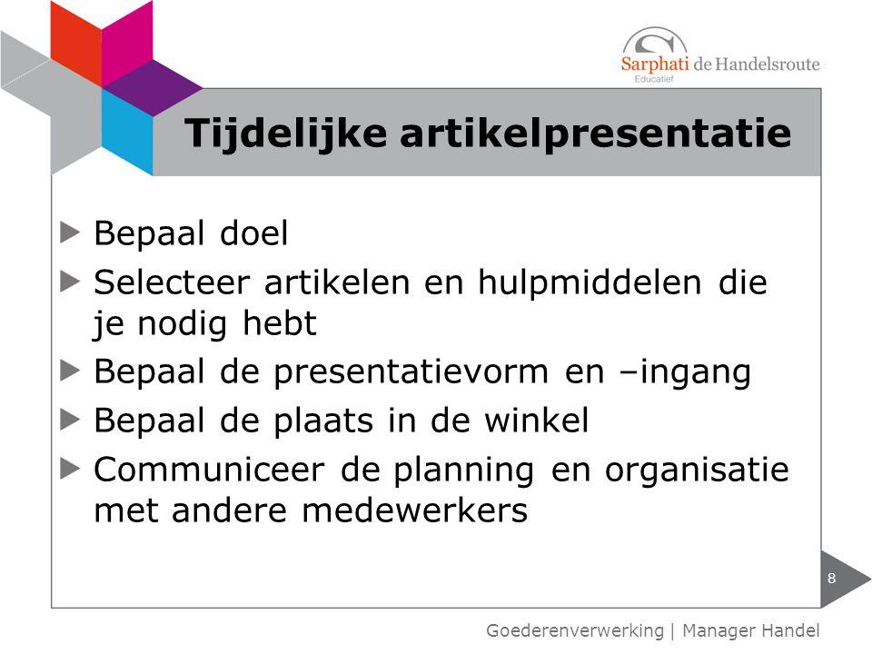 Doel van de frontpresentatie Selectie van de artikelen Presentatievorm Planning en organisatie 9 Frontpresentatieplan Goederenverwerking | Manager Handel