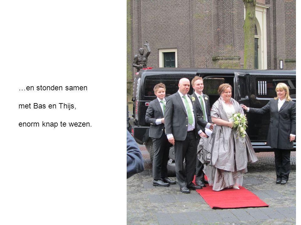…en stonden samen met Bas en Thijs, enorm knap te wezen.