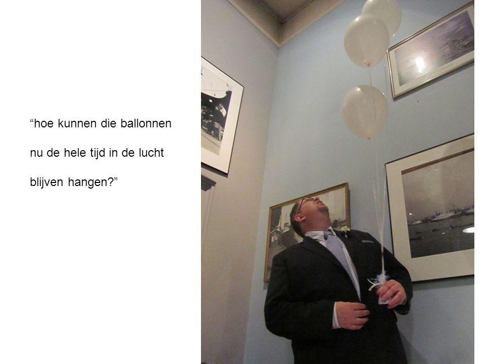"""""""hoe kunnen die ballonnen nu de hele tijd in de lucht blijven hangen?"""""""