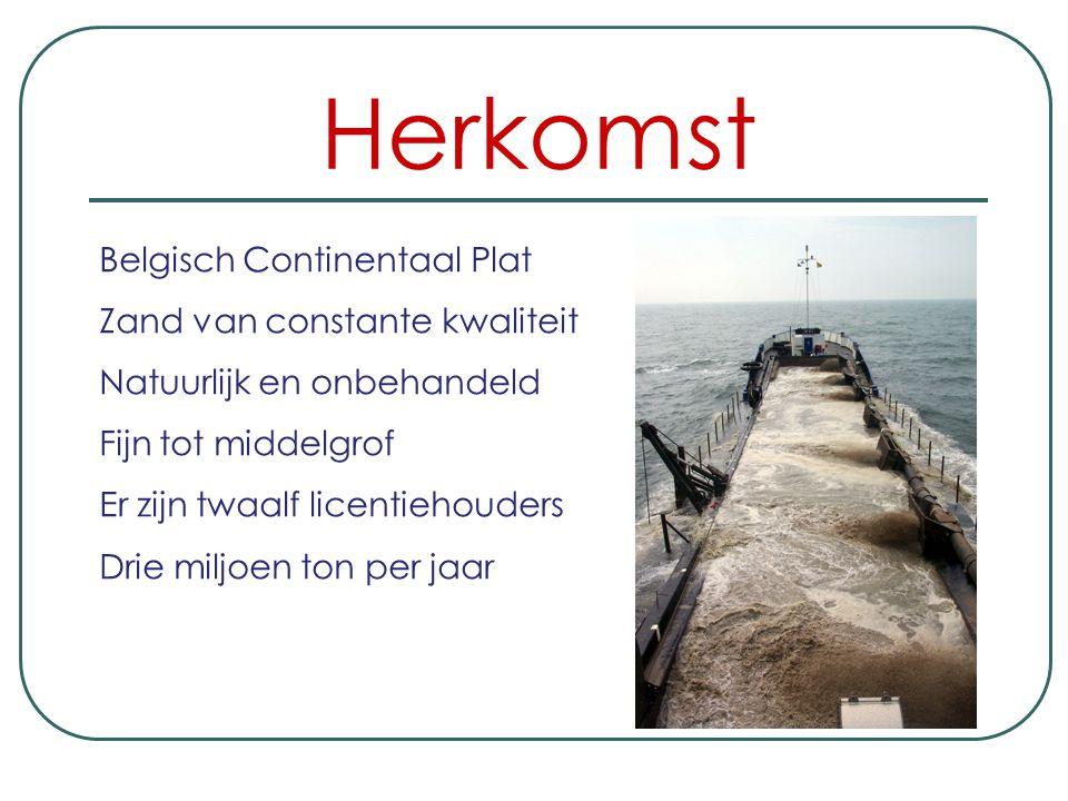 Herkomst Belgisch Continentaal Plat Zand van constante kwaliteit Natuurlijk en onbehandeld Fijn tot middelgrof Er zijn twaalf licentiehouders Drie miljoen ton per jaar