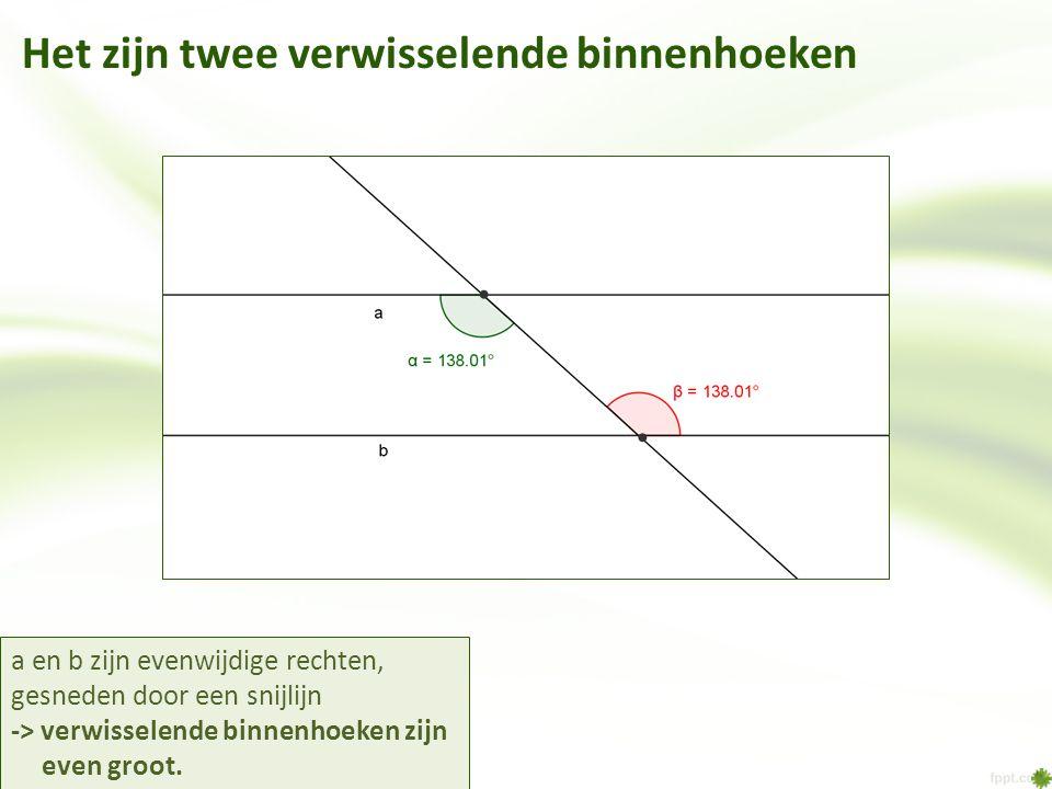 Het zijn twee verwisselende binnenhoeken a en b zijn evenwijdige rechten, gesneden door een snijlijn -> verwisselende binnenhoeken zijn even groot.