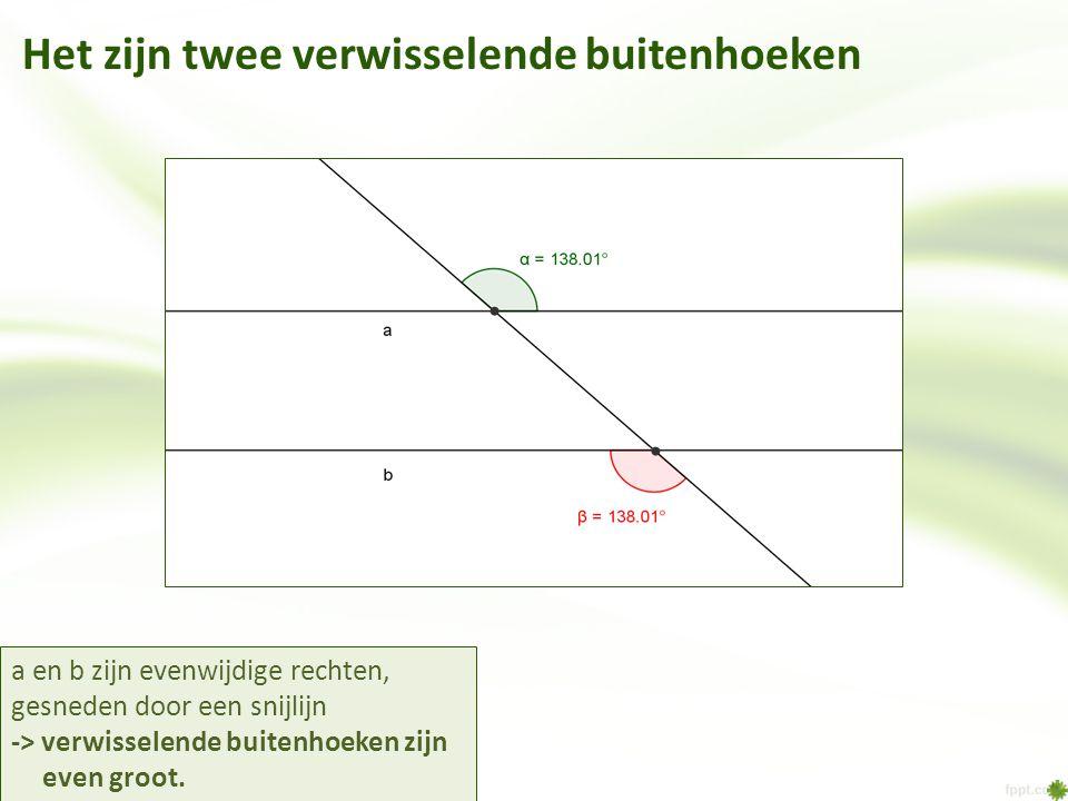 Het zijn twee verwisselende buitenhoeken a en b zijn evenwijdige rechten, gesneden door een snijlijn -> verwisselende buitenhoeken zijn even groot.