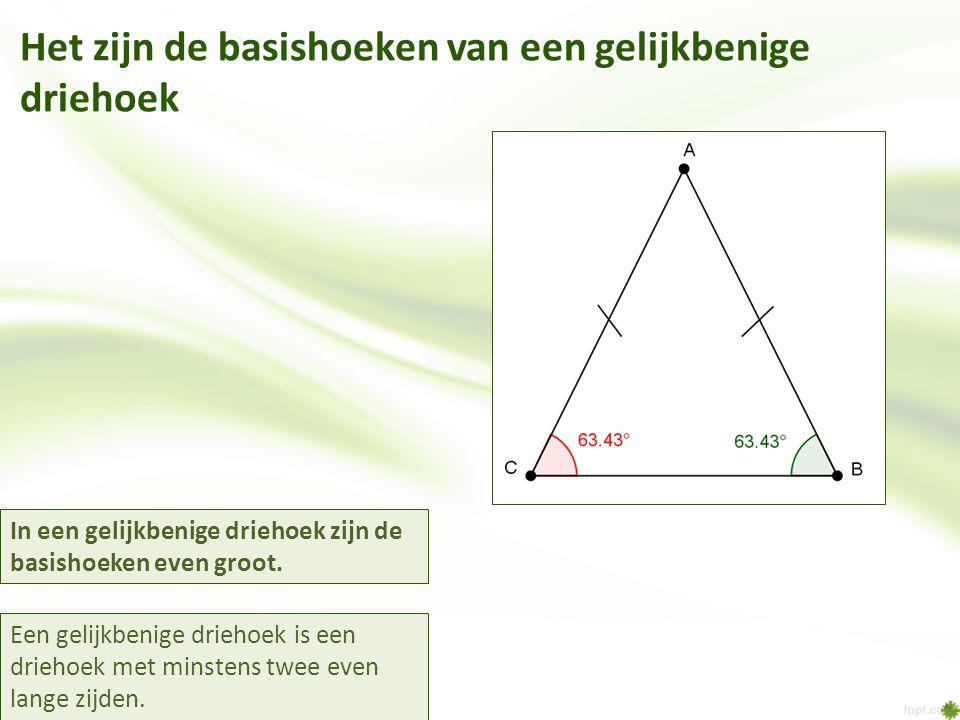 Het zijn de basishoeken van een gelijkbenige driehoek Een gelijkbenige driehoek is een driehoek met minstens twee even lange zijden. In een gelijkbeni