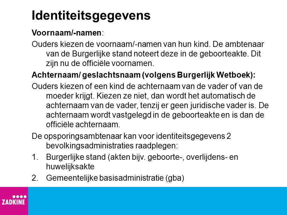 Vervolg identiteitsgegevens Algemene opsporingsambtenaren en aangewezen BOA's hebben de bevoegdheid ter identificatie ook het burgerservicenummer aan de verdachte te vragen.