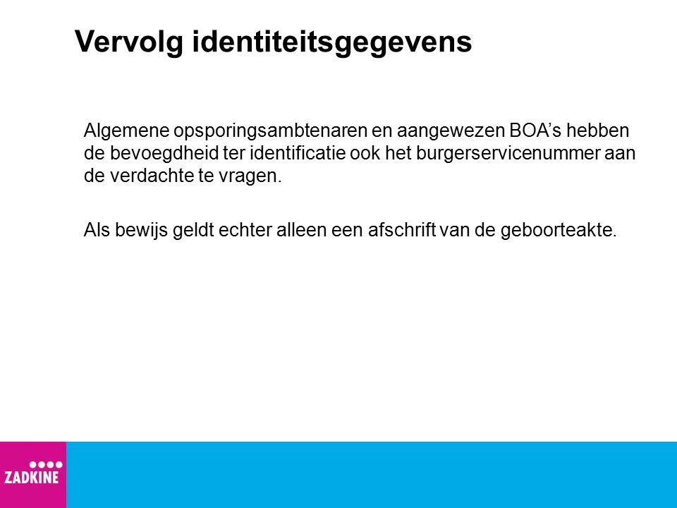Vervolg identiteitsgegevens Algemene opsporingsambtenaren en aangewezen BOA's hebben de bevoegdheid ter identificatie ook het burgerservicenummer aan