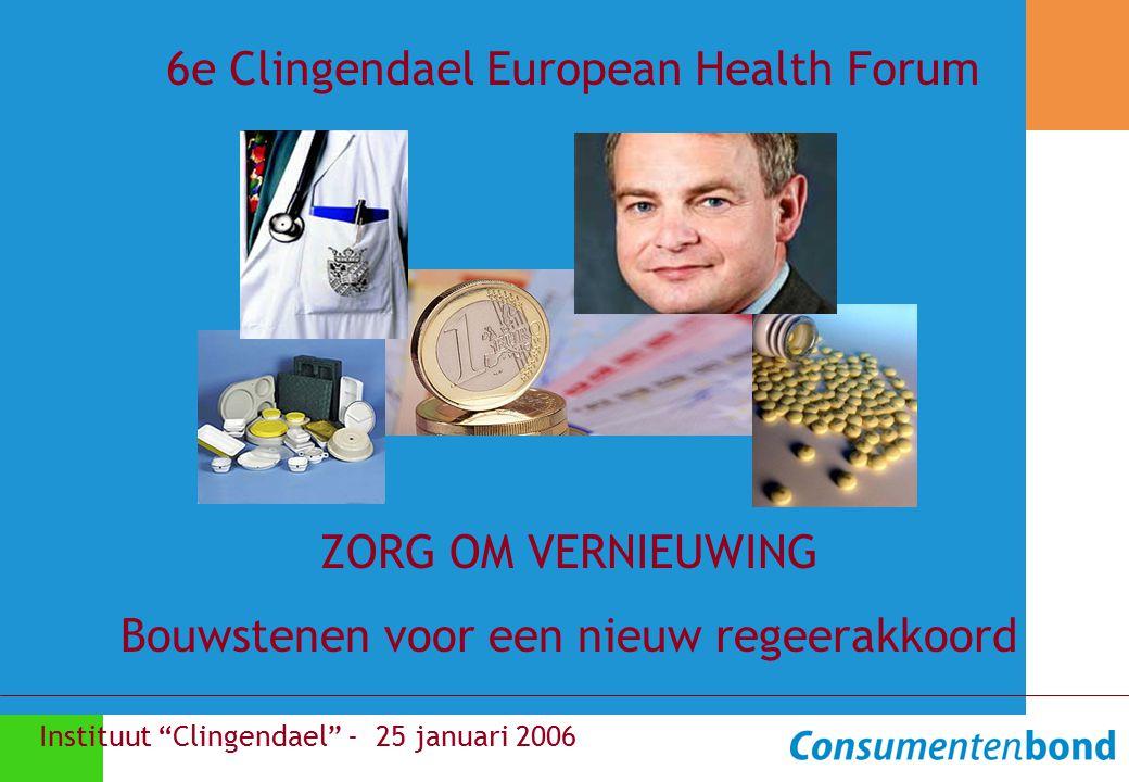 """ZORG OM VERNIEUWING Bouwstenen voor een nieuw regeerakkoord Instituut """"Clingendael"""" - 25 januari 2006 6e Clingendael European Health Forum"""