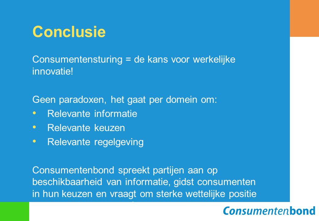 Conclusie Consumentensturing = de kans voor werkelijke innovatie! Geen paradoxen, het gaat per domein om: Relevante informatie Relevante keuzen Releva