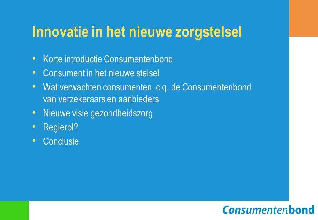 Innovatie in het nieuwe zorgstelsel Korte introductie Consumentenbond Consument in het nieuwe stelsel Wat verwachten consumenten, c.q.