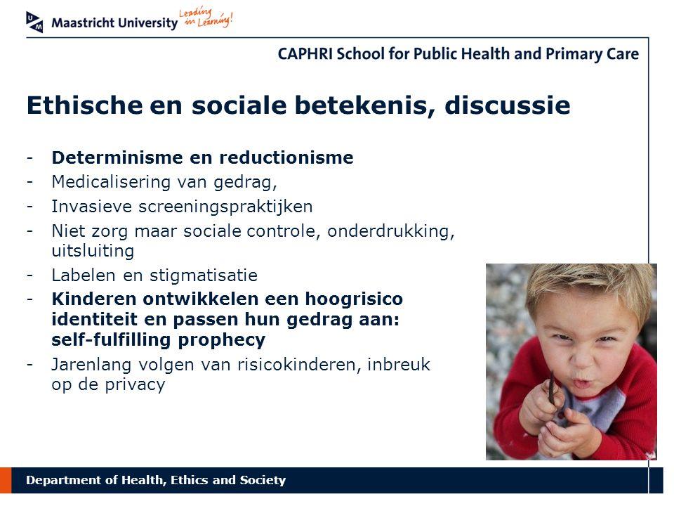 Department of Health, Ethics and Society Ethische en sociale betekenis, discussie -Onzekerheden bij het voorspellen van toekomstig gevaar -Discriminatie op de arbeidsmarkt, in het onderwijs, en bij verzekeringen -Afwijzing van verantwoordelijkheid ( Mijn genen zijn schuld of Het was mijn brein ).