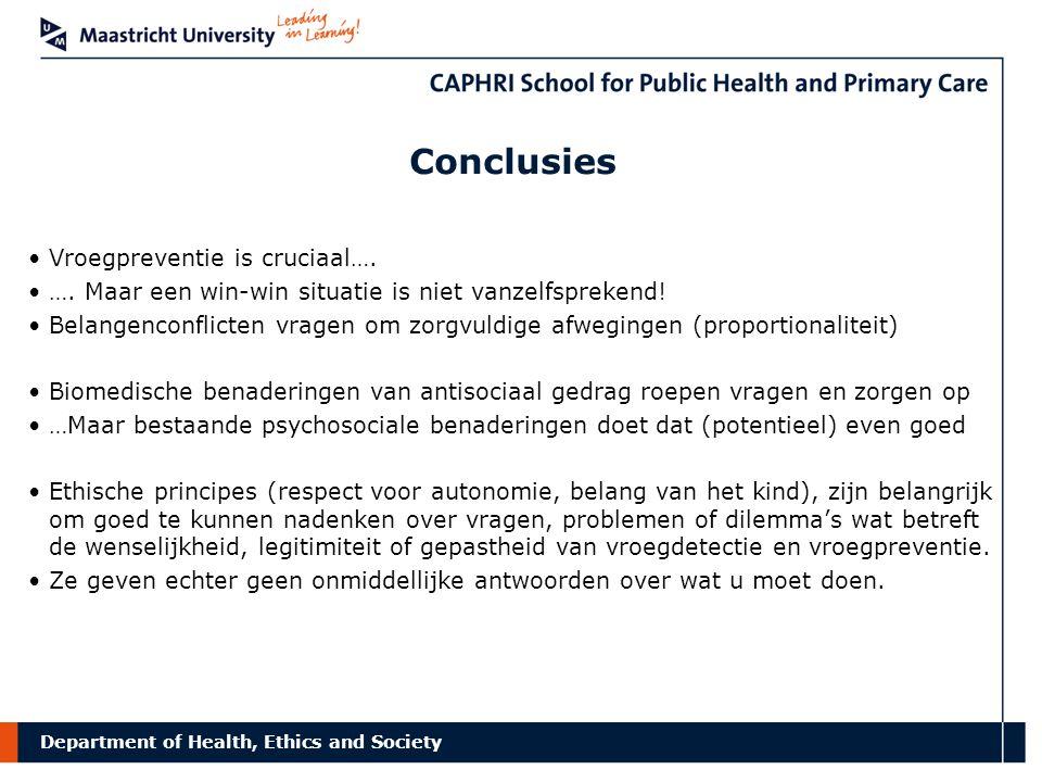 Department of Health, Ethics and Society Conclusies Vroegpreventie is cruciaal…. …. Maar een win-win situatie is niet vanzelfsprekend! Belangenconflic