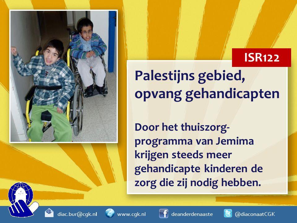 diac.bur@cgk.nl www.cgk.nl deanderdenaaste @diaconaatCGK Palestijns gebied, opvang gehandicapten Door het thuiszorg- programma van Jemima krijgen stee