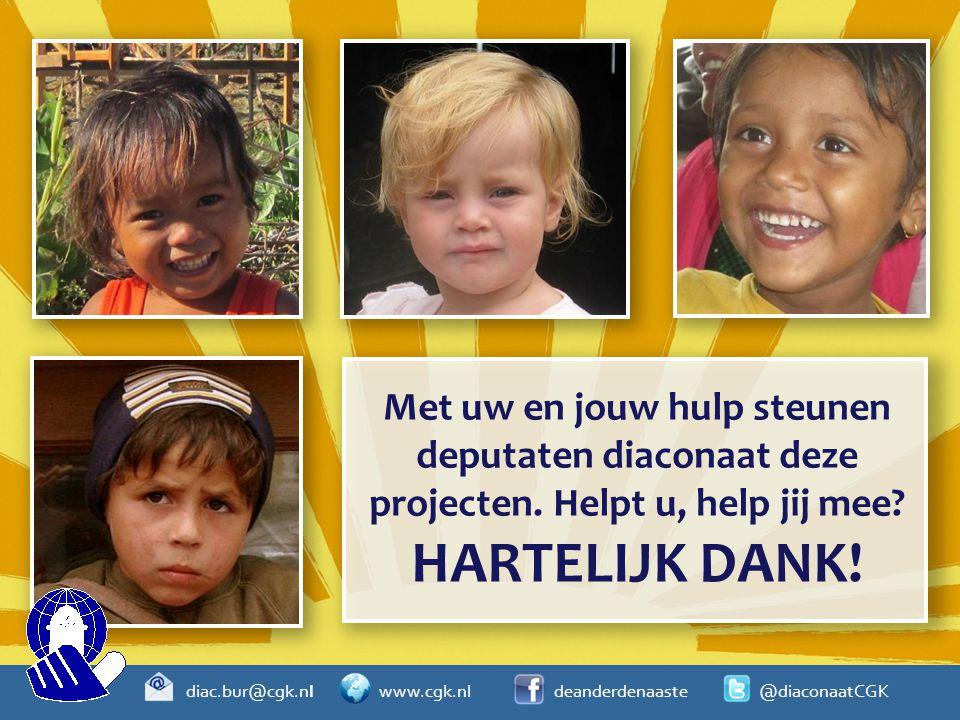 diac.bur@cgk.nl www.cgk.nl deanderdenaaste @diaconaatCGK Met uw en jouw hulp steunen deputaten diaconaat deze projecten. Helpt u, help jij mee? HARTEL