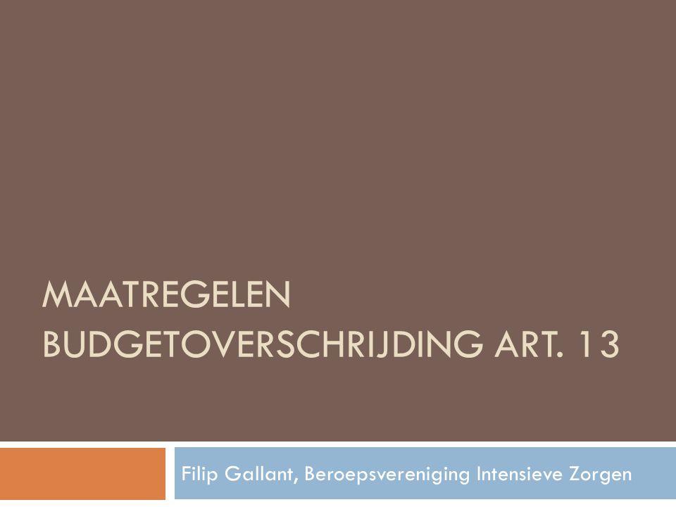 MAATREGELEN BUDGETOVERSCHRIJDING ART. 13 Filip Gallant, Beroepsvereniging Intensieve Zorgen