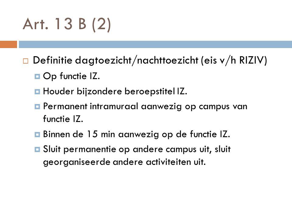 Art. 13 B (2)  Definitie dagtoezicht/nachttoezicht (eis v/h RIZIV)  Op functie IZ.  Houder bijzondere beroepstitel IZ.  Permanent intramuraal aanw
