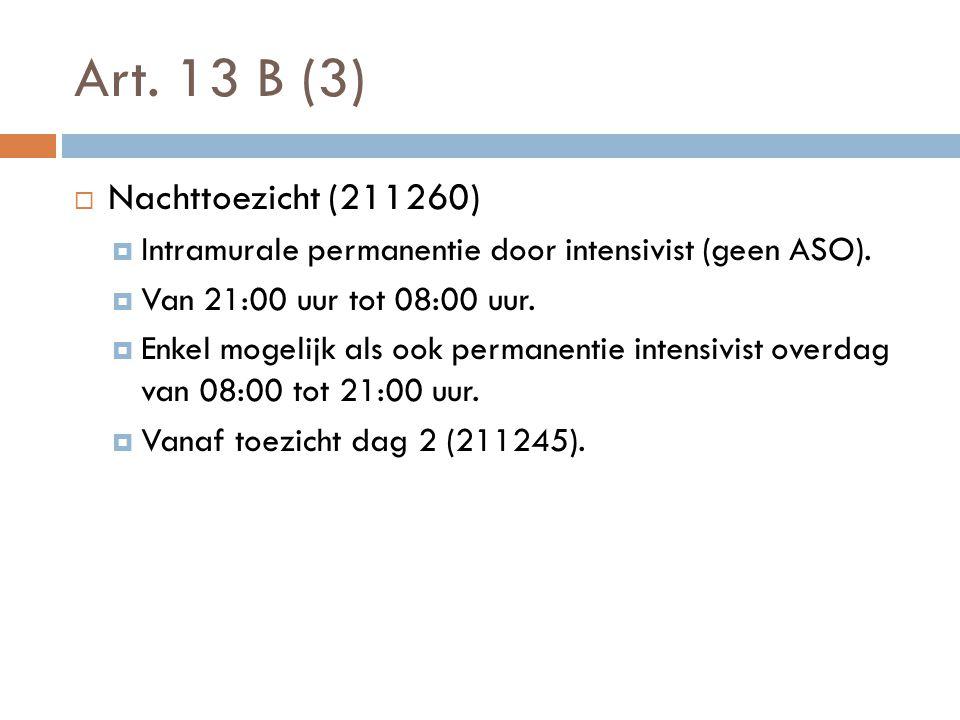 Art. 13 B (3)  Nachttoezicht (211260)  Intramurale permanentie door intensivist (geen ASO).  Van 21:00 uur tot 08:00 uur.  Enkel mogelijk als ook