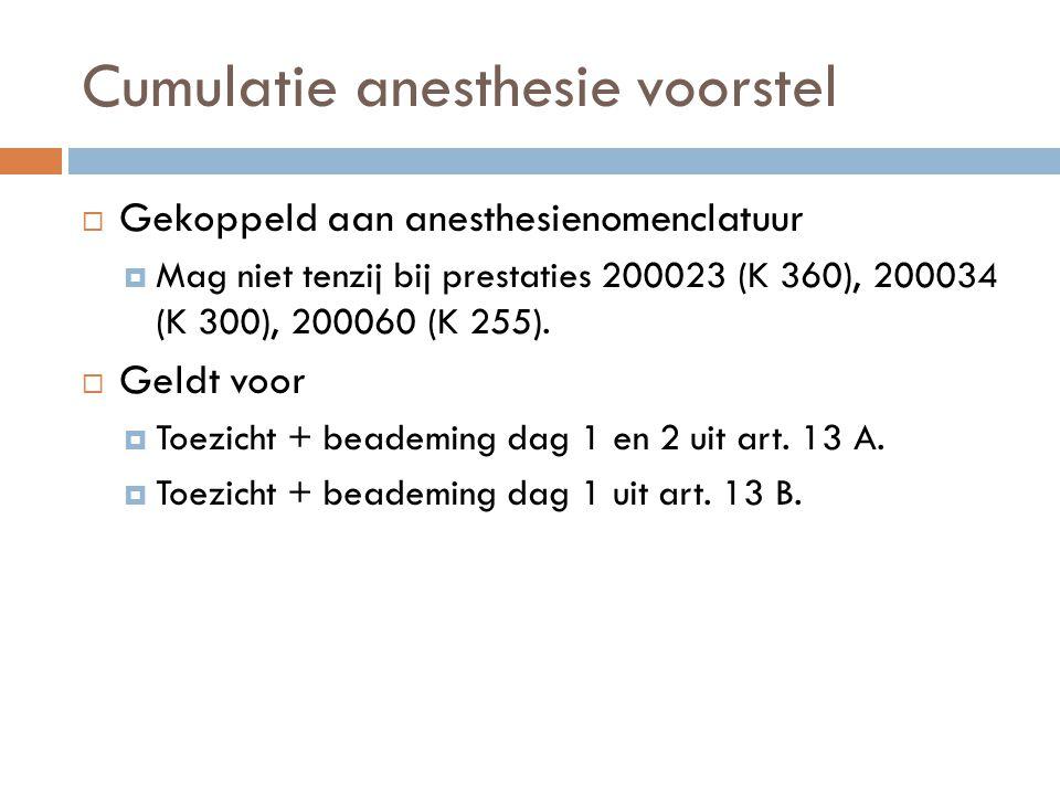 Cumulatie anesthesie voorstel  Gekoppeld aan anesthesienomenclatuur  Mag niet tenzij bij prestaties 200023 (K 360), 200034 (K 300), 200060 (K 255).