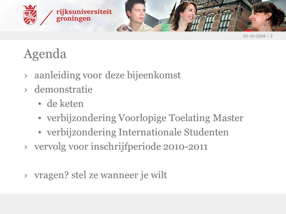 Agenda ›aanleiding voor deze bijeenkomst ›demonstratie de keten verbijzondering Voorlopige Toelating Master verbijzondering Internationale Studenten ›vervolg voor inschrijfperiode 2010-2011 ›vragen.