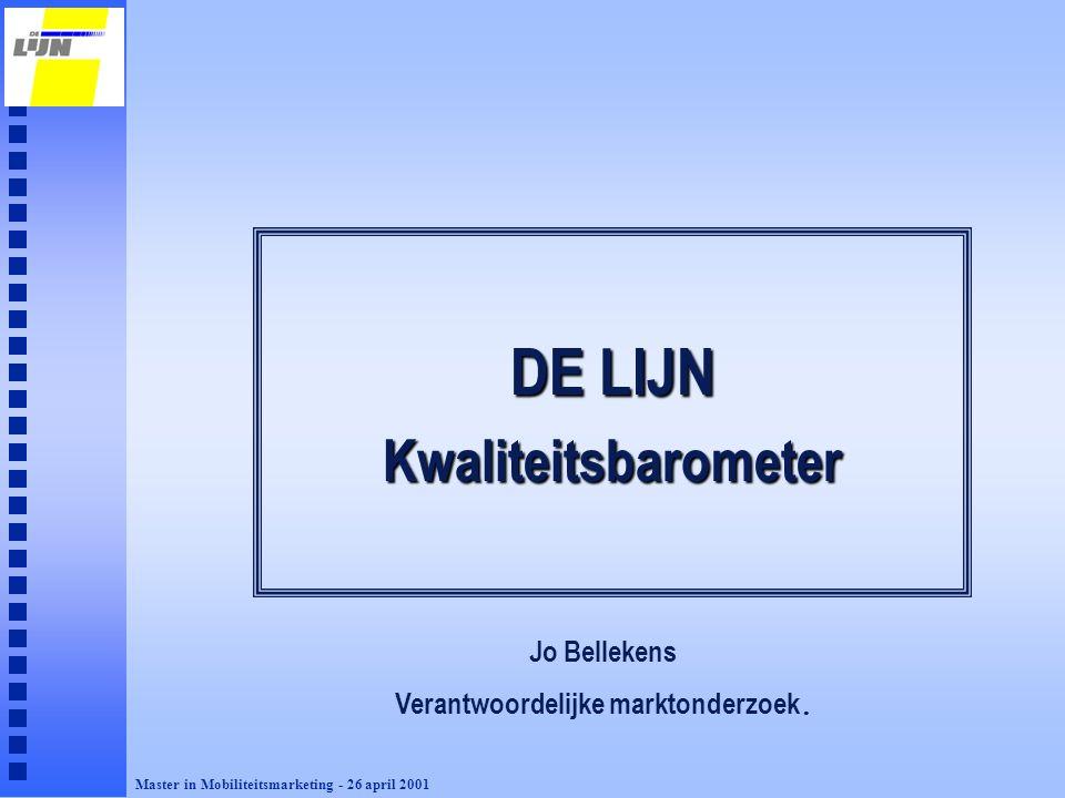 DE LIJN Kwaliteitsbarometer Jo Bellekens Verantwoordelijke marktonderzoek. Master in Mobiliteitsmarketing - 26 april 2001