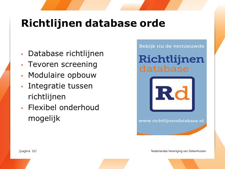 Richtlijnen database orde /pagina 10/ Database richtlijnen Tevoren screening Modulaire opbouw Integratie tussen richtlijnen Flexibel onderhoud mogelij