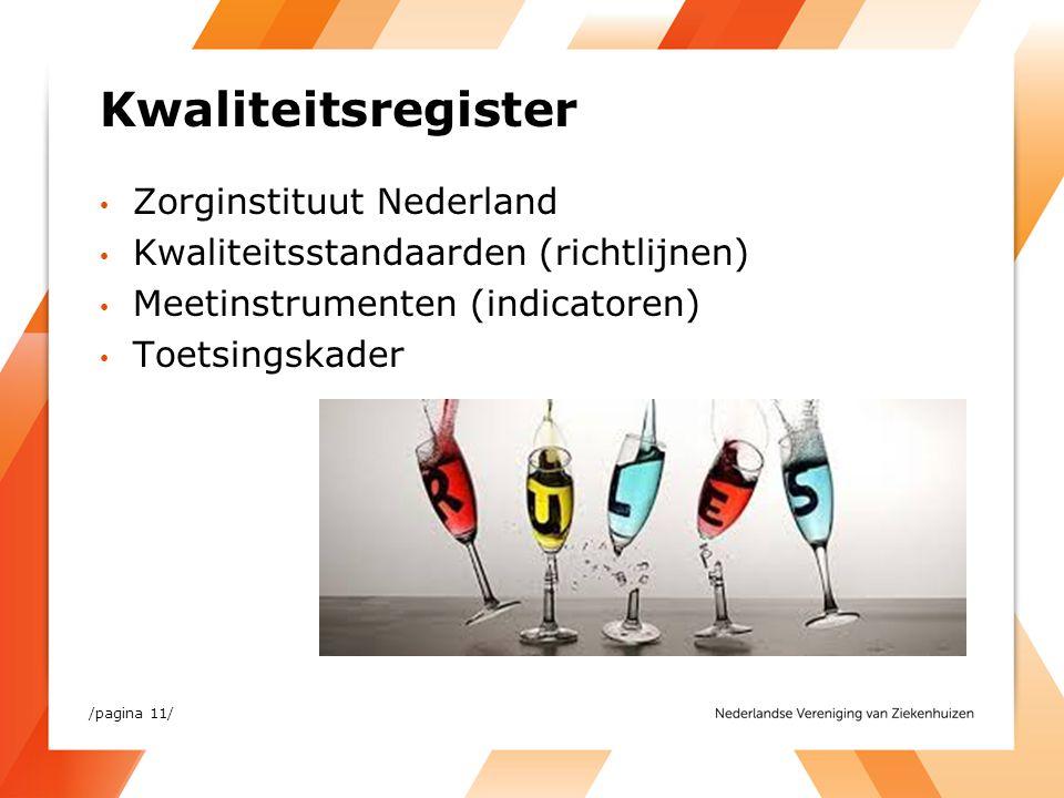 Kwaliteitsregister /pagina 11/ Zorginstituut Nederland Kwaliteitsstandaarden (richtlijnen) Meetinstrumenten (indicatoren) Toetsingskader
