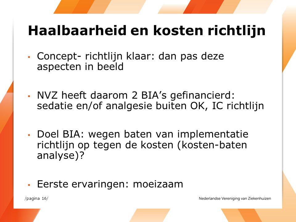 Haalbaarheid en kosten richtlijn Concept- richtlijn klaar: dan pas deze aspecten in beeld NVZ heeft daarom 2 BIA's gefinancierd: sedatie en/of analges