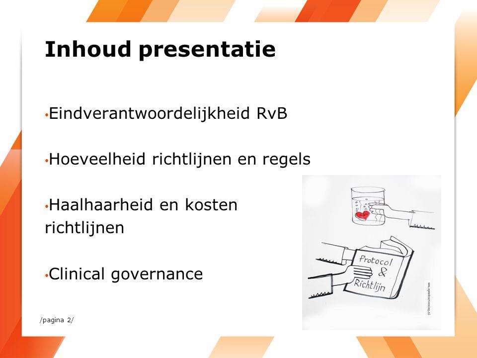 /pagina 2/ Inhoud presentatie Eindverantwoordelijkheid RvB Hoeveelheid richtlijnen en regels Haalhaarheid en kosten richtlijnen Clinical governance