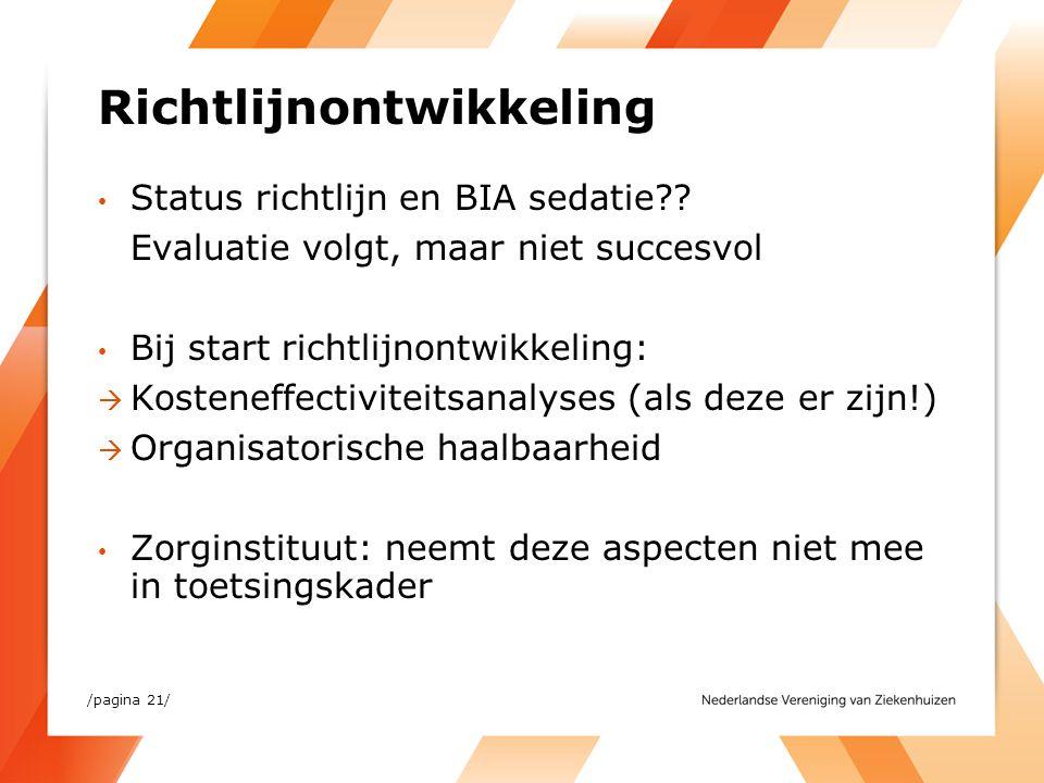 Richtlijnontwikkeling Status richtlijn en BIA sedatie?? Evaluatie volgt, maar niet succesvol Bij start richtlijnontwikkeling:  Kosteneffectiviteitsan