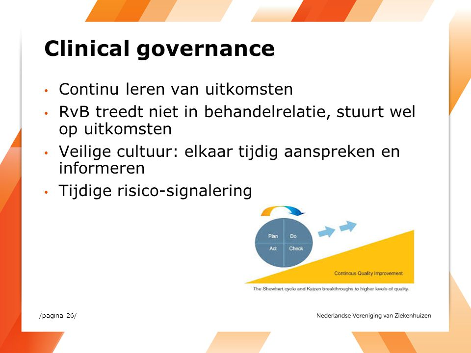Clinical governance Continu leren van uitkomsten RvB treedt niet in behandelrelatie, stuurt wel op uitkomsten Veilige cultuur: elkaar tijdig aanspreke