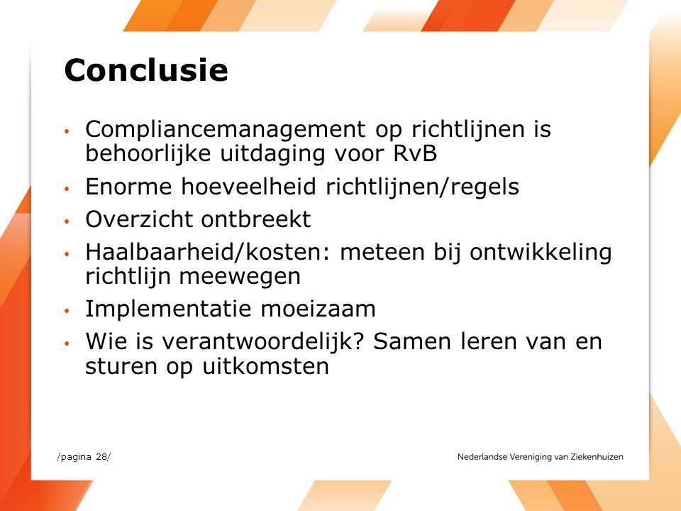 Conclusie Compliancemanagement op richtlijnen is behoorlijke uitdaging voor RvB Enorme hoeveelheid richtlijnen/regels Overzicht ontbreekt Haalbaarheid