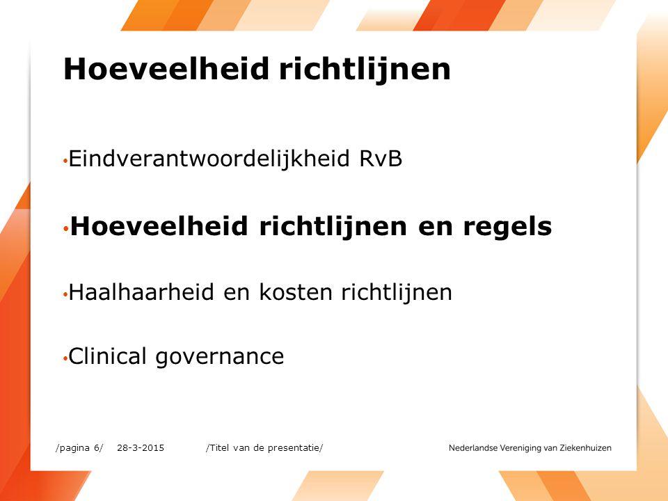 Hoeveelheid richtlijnen Eindverantwoordelijkheid RvB Hoeveelheid richtlijnen en regels Haalhaarheid en kosten richtlijnen Clinical governance 28-3-201