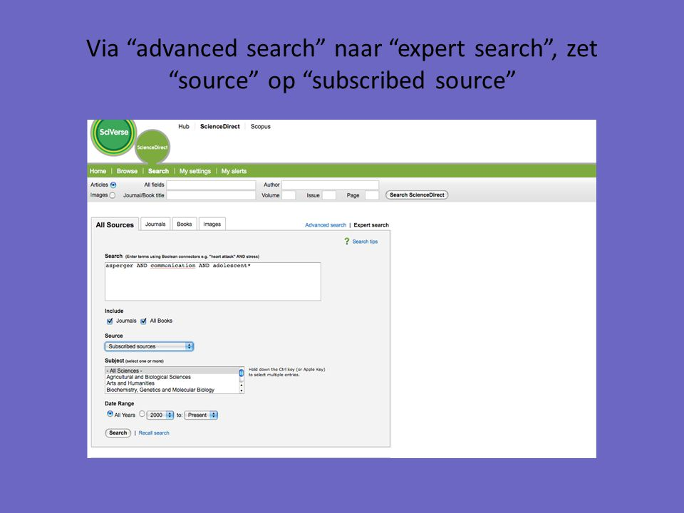 Via advanced search naar expert search , zet source op subscribed source