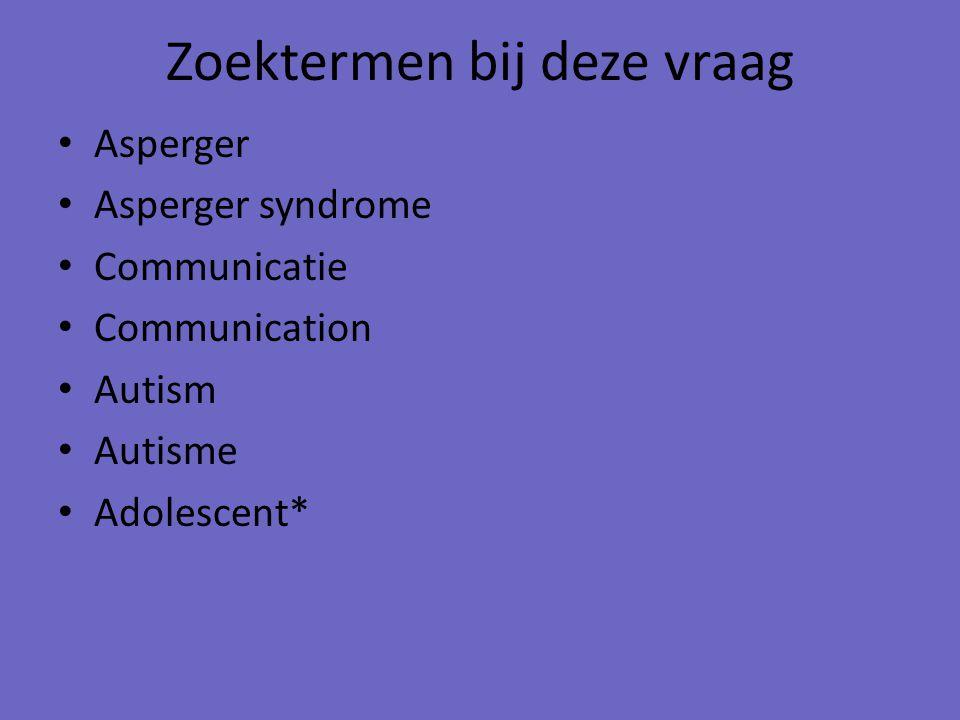 Zoektermen bij deze vraag Asperger Asperger syndrome Communicatie Communication Autism Autisme Adolescent*