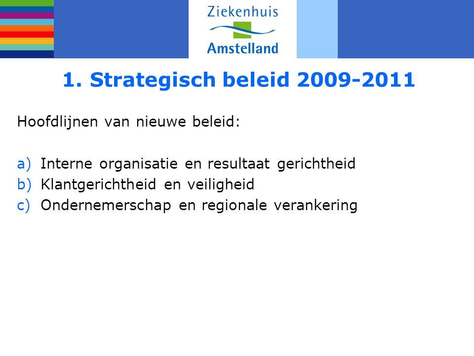 1. Strategisch beleid 2009-2011 Hoofdlijnen van nieuwe beleid: a)Interne organisatie en resultaat gerichtheid b)Klantgerichtheid en veiligheid c)Onder