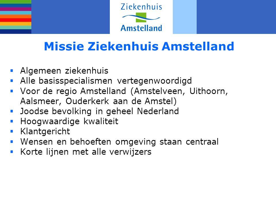 Missie Ziekenhuis Amstelland  Algemeen ziekenhuis  Alle basisspecialismen vertegenwoordigd  Voor de regio Amstelland (Amstelveen, Uithoorn, Aalsmee