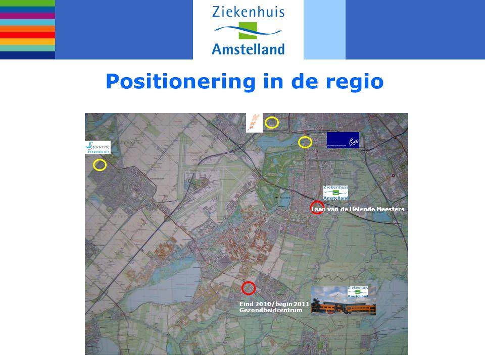Positionering in de regio Eind 2010/begin 2011 Gezondheidcentrum Laan van de Helende Meesters