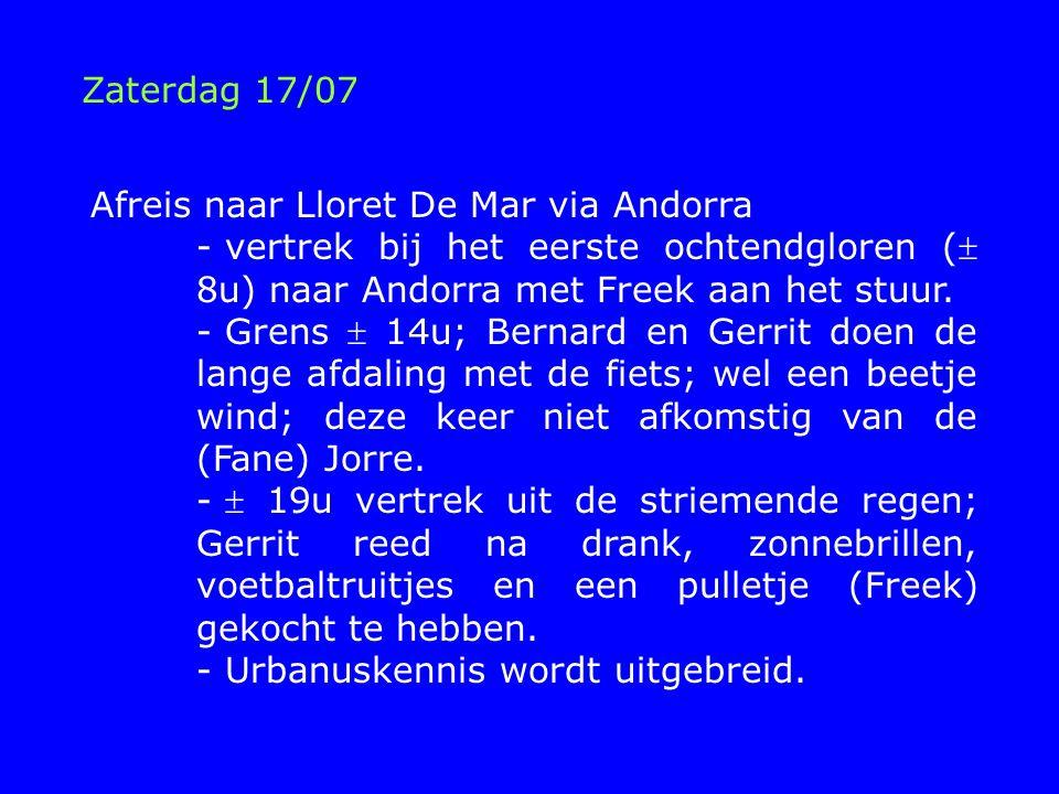 Zaterdag 17/07 Afreis naar Lloret De Mar via Andorra - vertrek bij het eerste ochtendgloren ( 8u) naar Andorra met Freek aan het stuur.