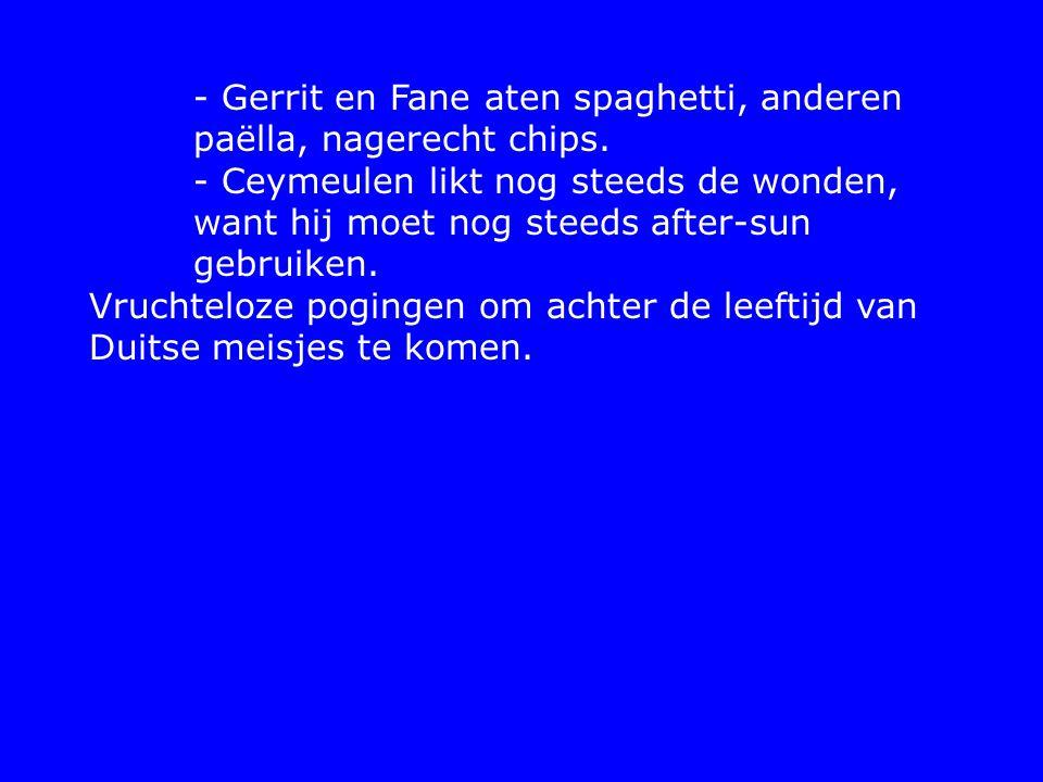 - Gerrit en Fane aten spaghetti, anderen paëlla, nagerecht chips.