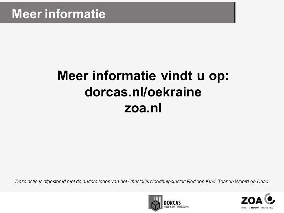 Meer informatie vindt u op: dorcas.nl/oekraine zoa.nl Meer informatie Deze actie is afgestemd met de andere leden van het Christelijk Noodhulpcluster: Red een Kind, Tear en Woord en Daad.