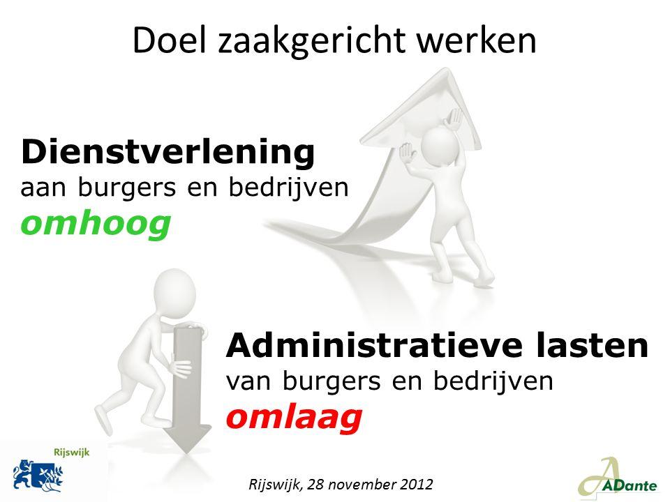 Dienstverlening aan burgers en bedrijven omhoog Administratieve lasten van burgers en bedrijven omlaag Doel zaakgericht werken Rijswijk, 28 november 2