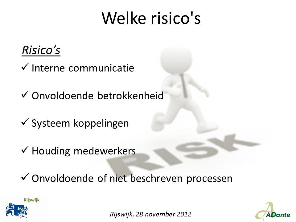 Rijswijk, 28 november 2012 Welke risico's Risico's Interne communicatie Onvoldoende betrokkenheid Systeem koppelingen Houding medewerkers Onvoldoende