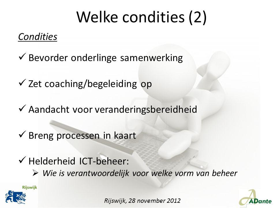 Rijswijk, 28 november 2012 Welke condities (2) Bevorder onderlinge samenwerking Zet coaching/begeleiding op Aandacht voor veranderingsbereidheid Breng